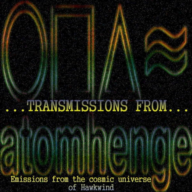 Transmissions From Atomhenge (emissions From The Cosmic Universe Of Hawkwind)