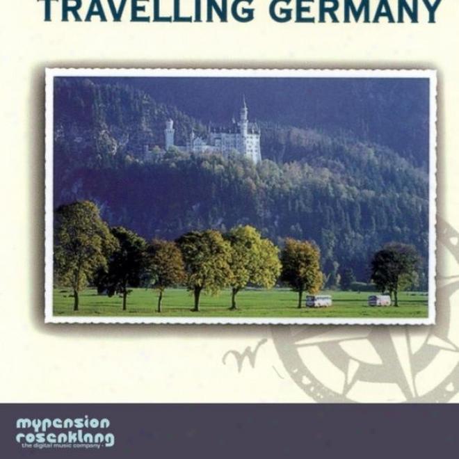 Travelling Germany - Volkslied Und Volksmusik Aus Deutschland - German Folksongs