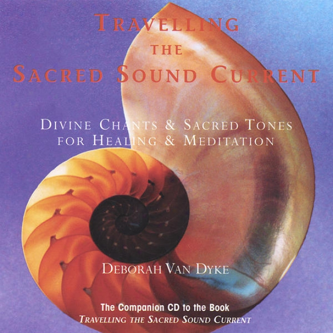 Travelling The Venerable Sound Current:  Divine Chants & Sacred Tones For Healing & Meditation