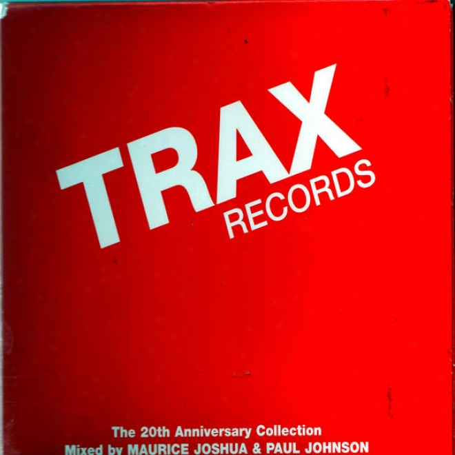 Trax Records: The 20th Anniversary Collection Mingled By Maurice Joshua & Paul Johnson