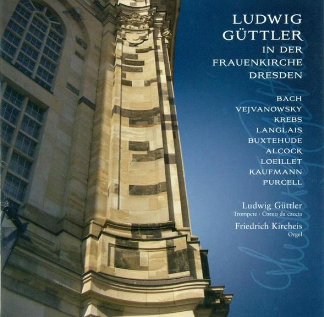 Trumpet And Corno Da Caccia Recital: Guttler, Ludwig - Loeillet De Gan5, J.-b. / Buxtehude, D. / Alcock, J. / Krebs, J.l. / Bach,