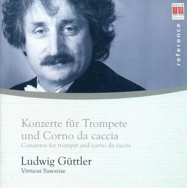 Trumpet And Horn Recital: Guttler, Ludwig - Handel, G.f. / Molter, J.m. / Herttel, J.w. / Rathgeber, J.v. / Sperger, J.m.