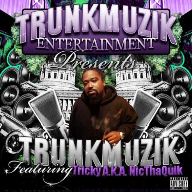 Trunkmuzik Entertainment Presentz...trunkmuzik..featuring..tricky A.k.a Nicthaquik