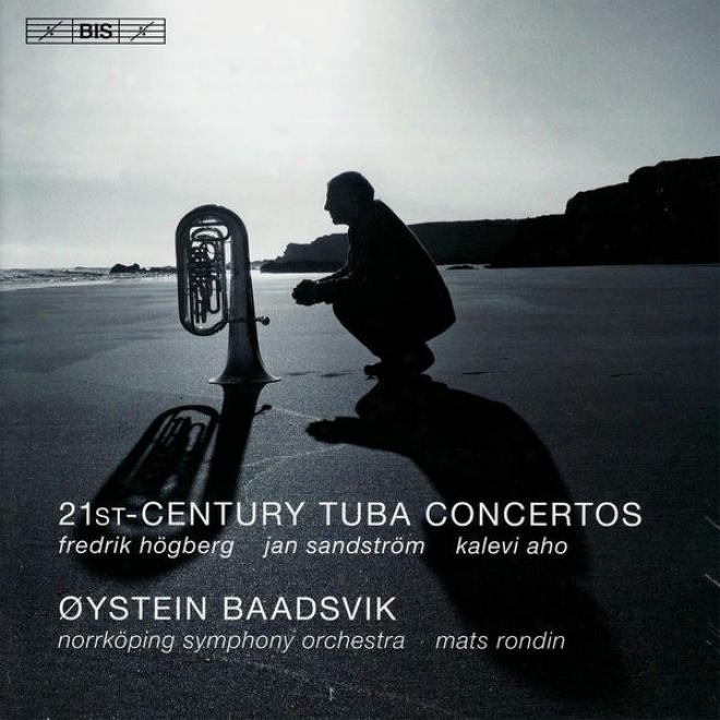 Tuba Concertos (21st Century) - Hogberg, F. / Sandstrom, J. / Aho, K. (baadsvik, Norrkoping Symphony, Rondin)
