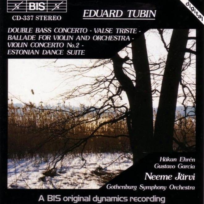 Tubin: Double Bsas Concerto / Vlase Triste / Violin Ballade / Violin Concerto / Estnoian Dance Suite