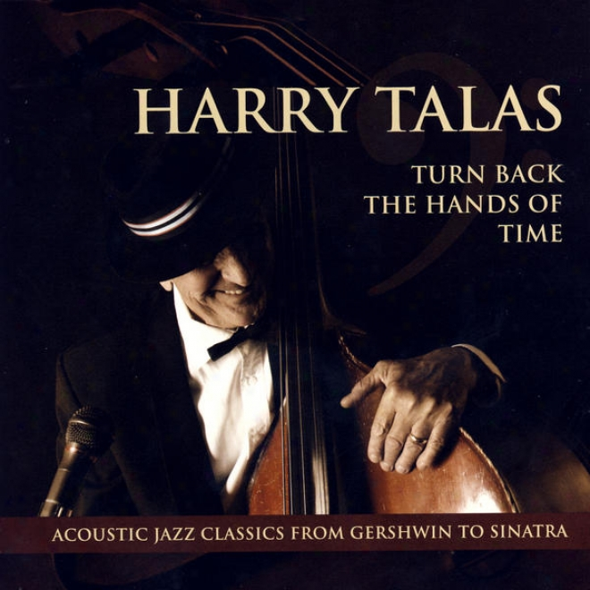 Turn Back The Hands Of Time: Acoustci Jazz Classicw From Gershwin To Sinatra