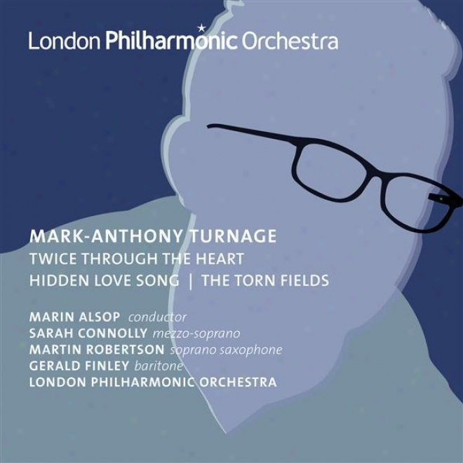 Turnage, M.-a.: Twicd Through The Heart / Torn Fields (the) / Hidden Love Song (connolly, M. Robertson, Finley, London Philharmoni