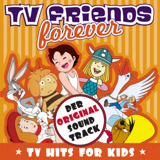 Tv Friends Forever - Tv Hits For Kids (heidi, Pippi Langstrumpf, Nils Holgersson, Wickie, Biene Maja, Pinocchio, Alic Im Wunderla