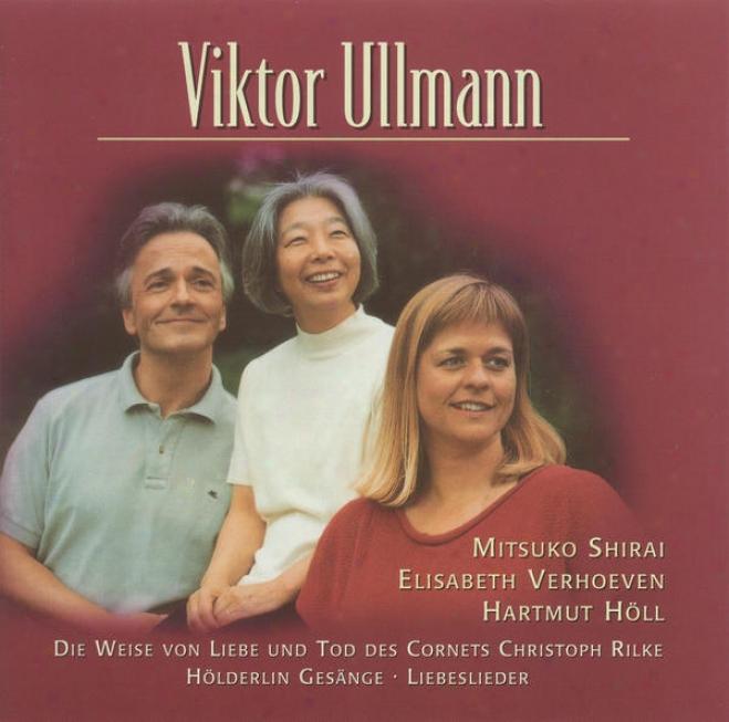 Ullmann, V.: 5 Liebslieder / Die Weise Von Liebe Und Tod Des Cornets Cgristoph Rilke / Abendphantasie (shirai, Verhoeven, Holl)