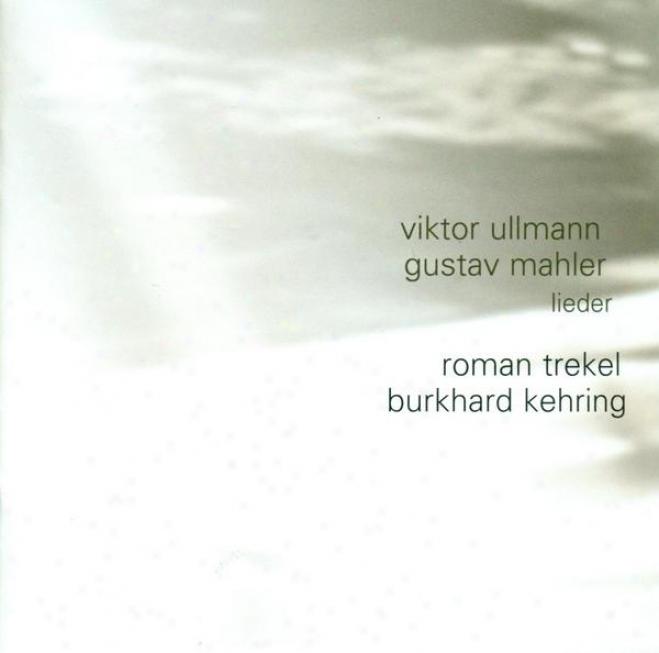 Ullmann, V.: Liedebuch Des Hafis / 3 Lieder / Mahler, G.: Ruckert-lieder / Des Knaben Wunderhirn (trekel, Khering)