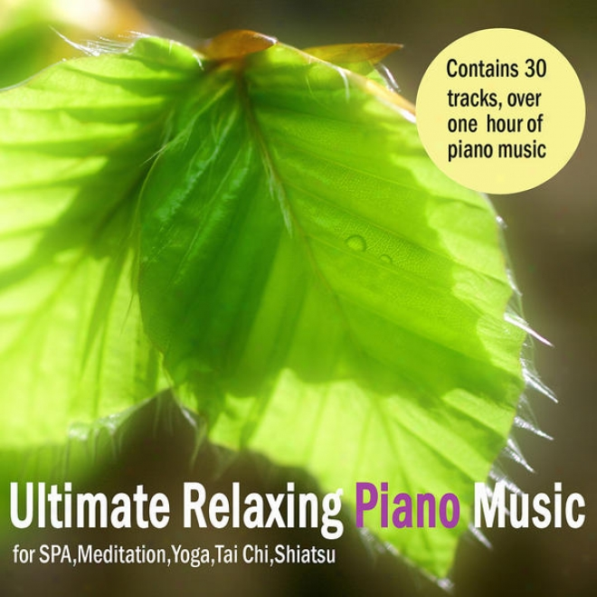 Ultimate Relaxing Piano Music For Spa, Massage, Meditation, Yoga, Tai Chi & Shiatsu