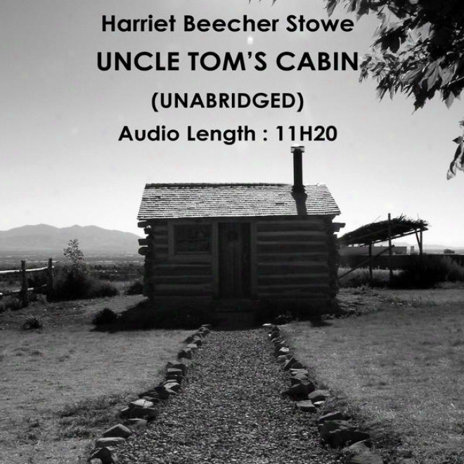 Uncle Tom's Cabin Or Life Among The Lowly (unabridged), By Harriet Beecher Stowe, Audiobook