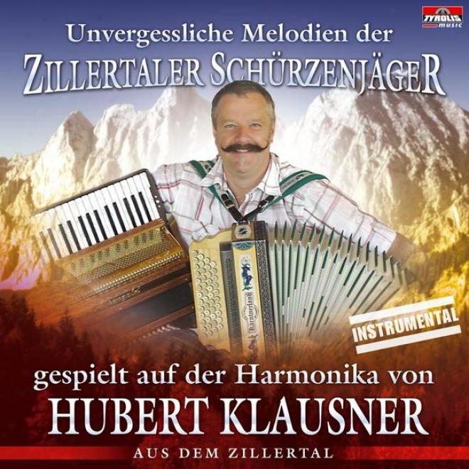 Unvergessliche Melodien Der Zillertaler Schã¼rzenjã¤ger Gespielt Auf Der Harmonika Von
