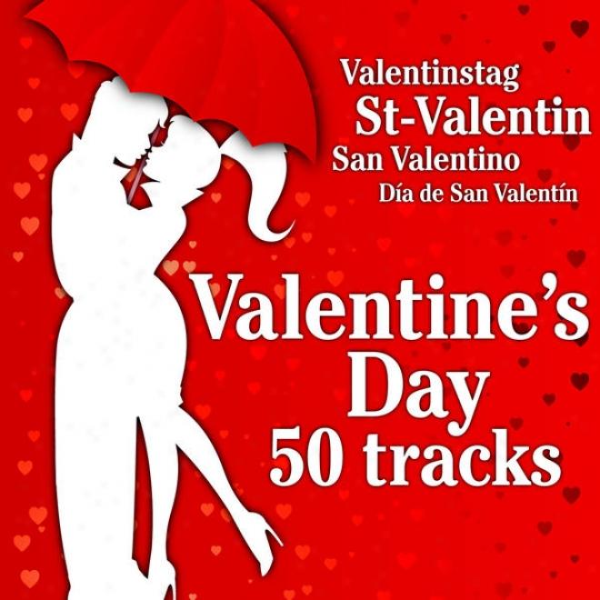 Valentine's Day 50 Tracks (st-valentin, Valentinstag, San Valentino, Dãa De San Valentãn)