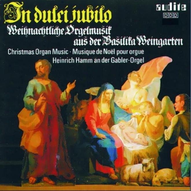 Various Composers: In Dulci Jubilo - Weihnachtliche Orgelmusik Aus Der Basilika Weingarten