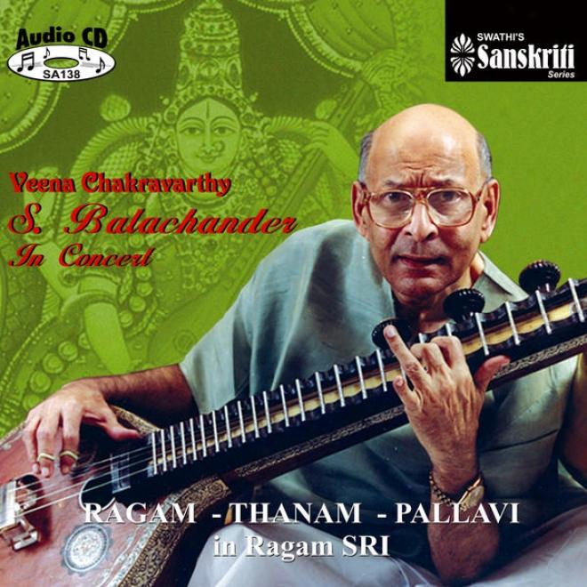 Veena Chakravaryhy S.balachander In Concert - Ragam-thanam-pallavi In Ragam Sri