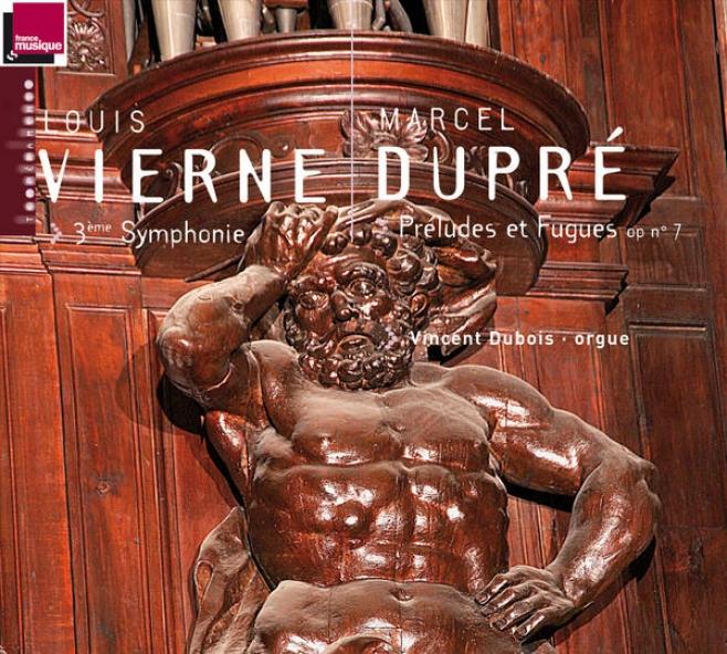 Vierne: 3ã¸me Symphonie - Duprã©: Prã©ludes Et Fugues, Op. 7 (orgue A. Cavaillã©-coll De L'abbatiale St-etienne De Caen)