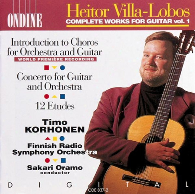 Villa-lobos, H.: Introduction To Choros / Guitar Concerto / 12 Etudes (korhonen, Finnish Radio Symphony, Oramo)