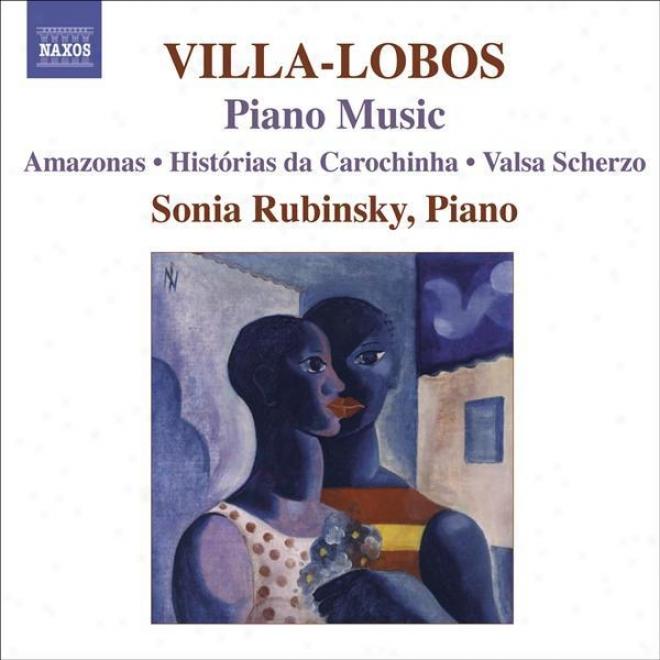 Villa-lobos, H.: Piano Music, Vol. 7 (rubinsky) - Amazonas / Historias Da Carochibha / Valsa Scherzo