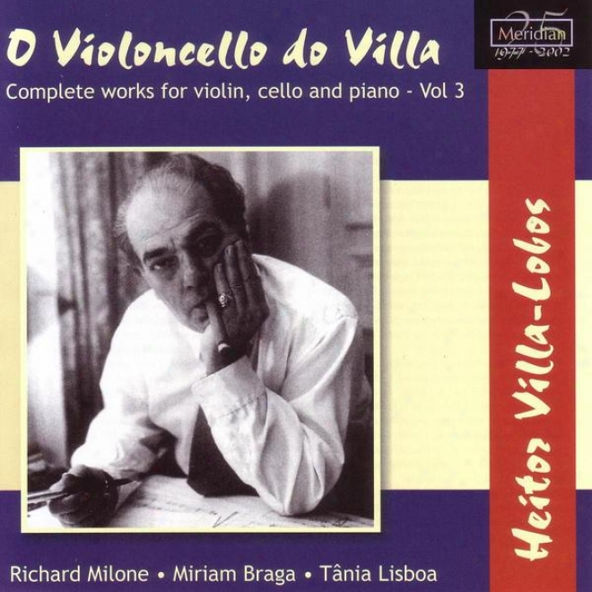 Villa-lobos: O Violoncello Do Villa - Complete Works For Violin, Cello, And Piano