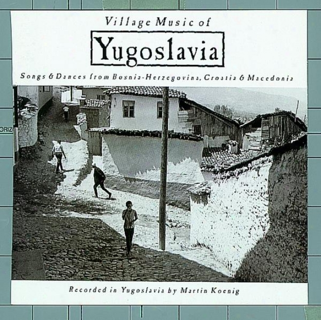 Village Music Of Yugoslavia: Songs & Dances From Bosnia-herzegovina, Croatia & Macedonia