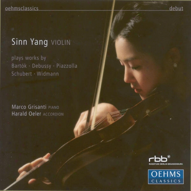 Violin Narrative: Yang, Sinn - Debussy, C. / Schubert, F. / Bartok, B. / Widmann, J. / Piazzolla, A.