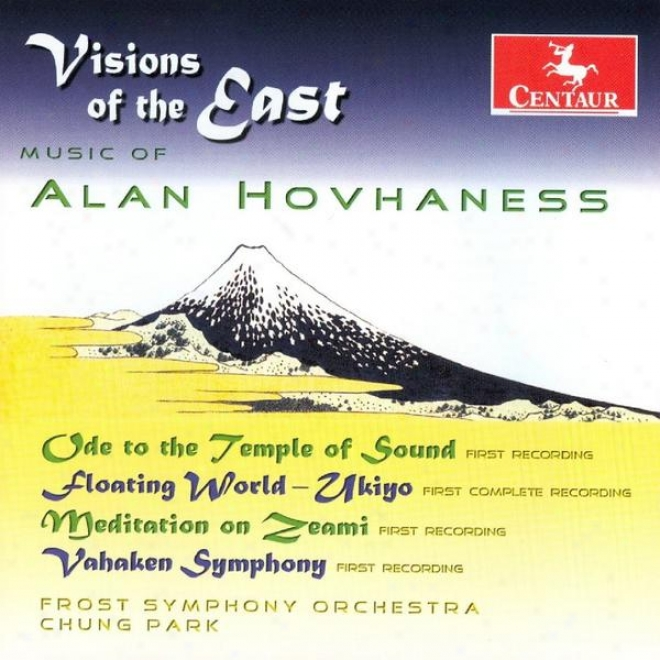 Visions Of The East - Hovhaness: Ode To The Temple Of Sound, Symphony No. 10 (vahaken) & Floating World-medoation On Zeami