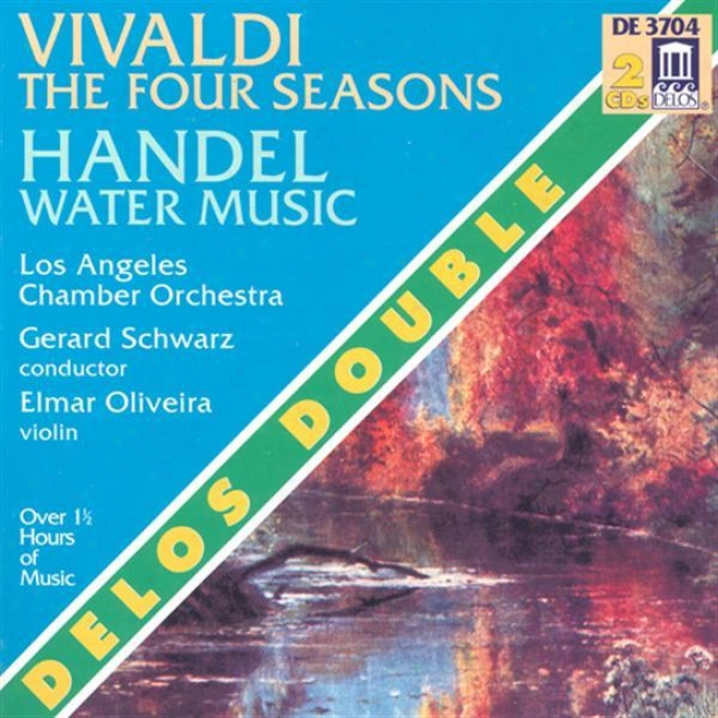 Vivaldi, A.: 4 Seasons (the) / Water Music (oliveira, Los Angeles Chamber Orchestra, Schwarz)