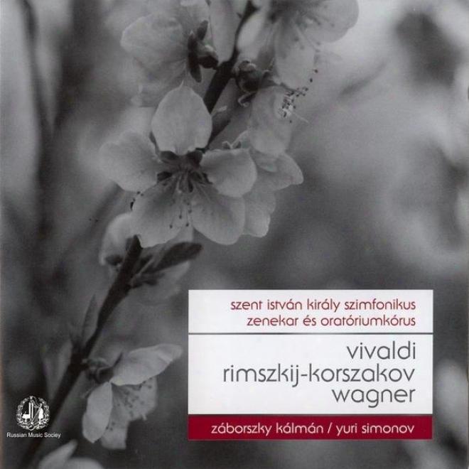 Vivaldi: Gloria Q-dur, Rimsky-korszakov: Nagy Orosz Husvet, Wagner: Nurnbergi Mesterdalnokok, Lohengrin, Siegfried And A Walkur