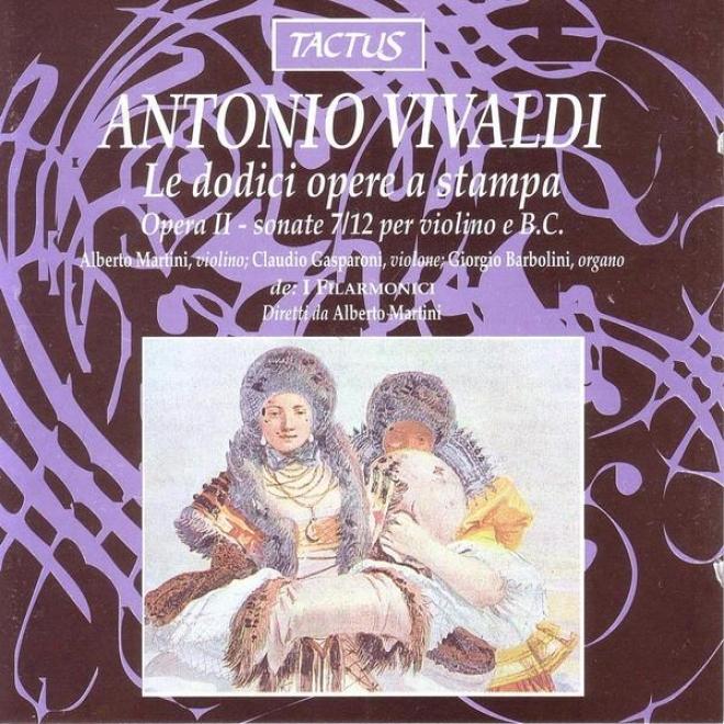 Vivaldi: Le Dodici Opere A Stampa - Sonate 7/12 Per Violino E Basso Continuo