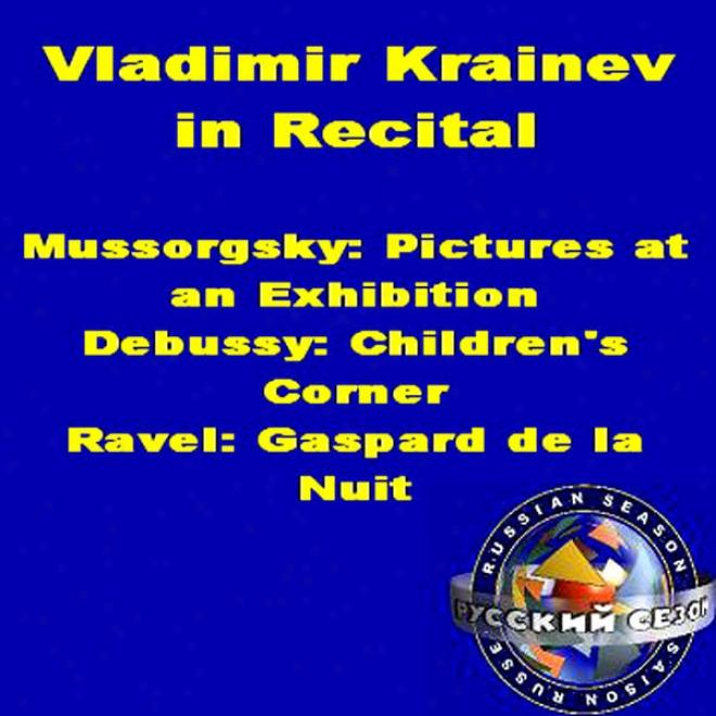 Vladimir Krainev In Recital: Mussorgsky - Pictures At An Exhibitio, Debussy - Children's Corner, Ravel - Gaspard De La Nuit