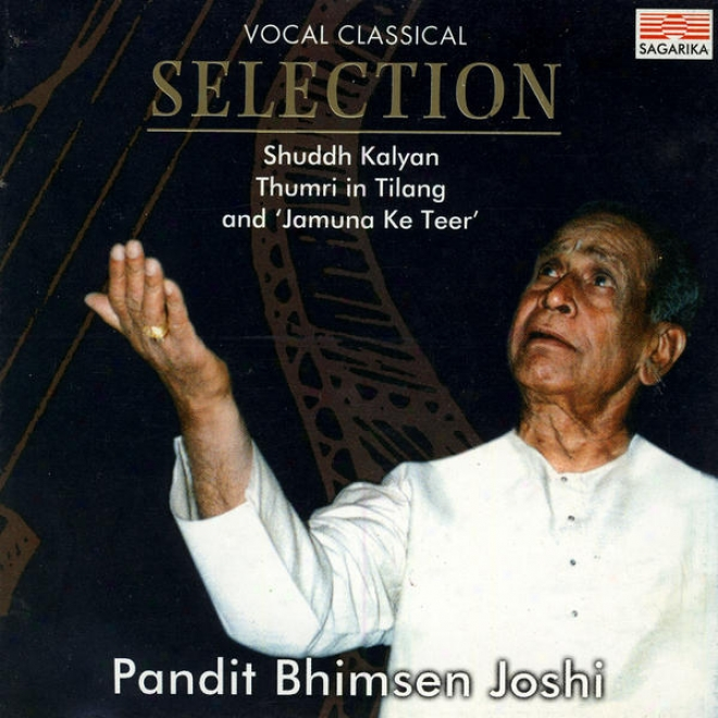 """vocal Classical Selection: Shuddh Kalyan, Thumri In Tilan gAnd """"jamuns Ke Teer"""