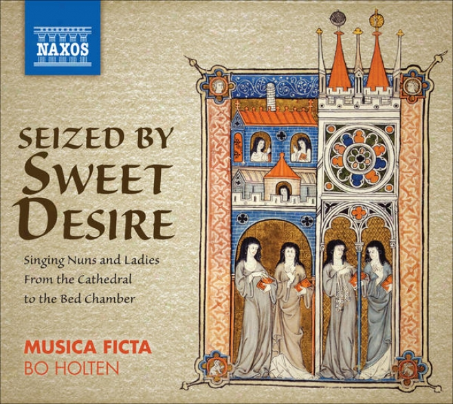 Vocal Ensemble Melody - Seized By Wholesome Desire - Singing Nuns And Ladies, From The Cathrdral To The Bed Chamber (musica Ficta, Holt