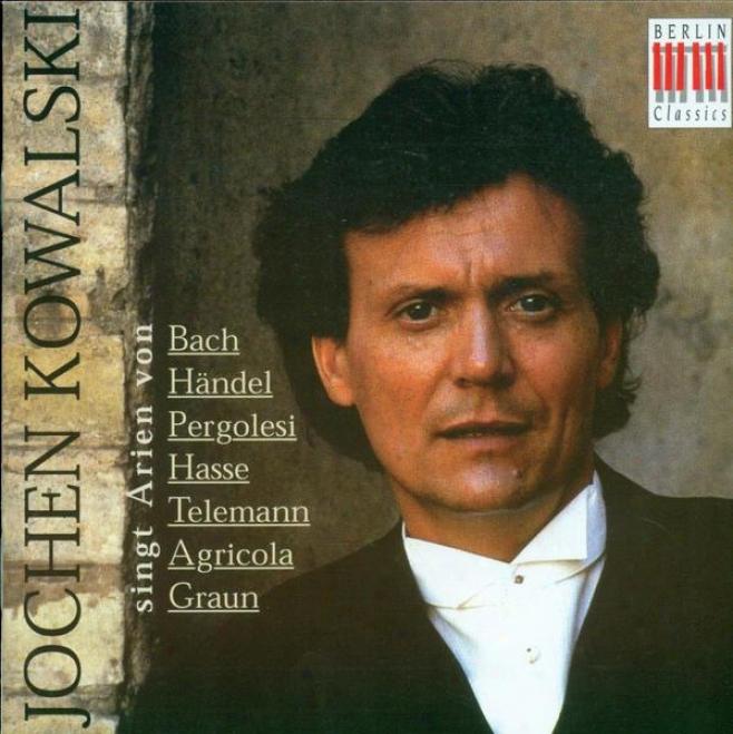 Vocal Recital: Kowalski, Jochen - Telemann, G.p. / Graun, C.h. / Agricola, J. / Hasse, J.a. / Pergkleso, G.b. / Bach, J.s. / Hande