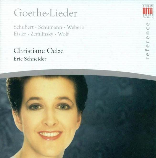 Vocal Recital: Oelzee, Christiane - Shcubert, F. / Schumann, R. / Webern ,A. / Eisler, H. / Zemlinsky, A. Von / Wolf, H. (goethe-li