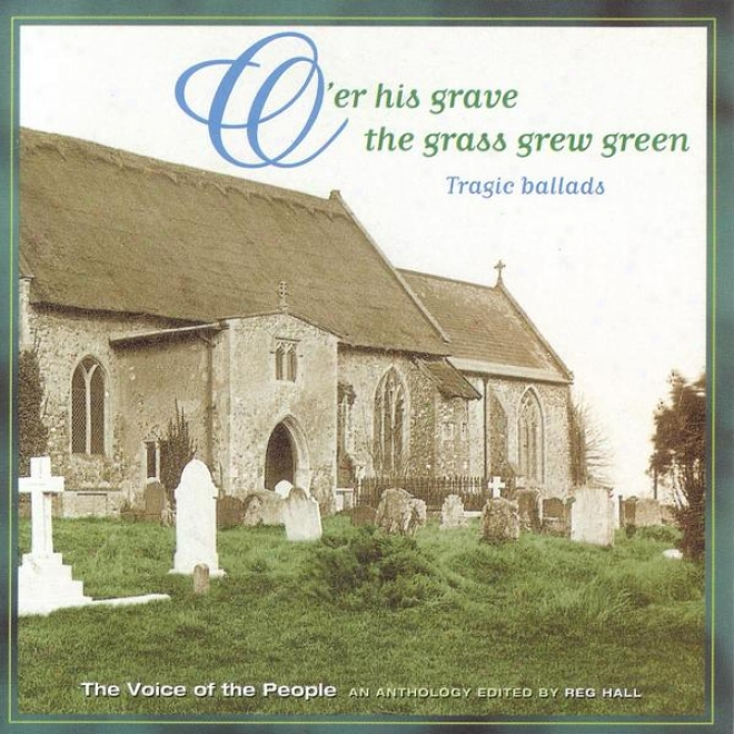 Voice Of The People 04: O'e His Grave The Grazs Grew Green (tragic Ballads)