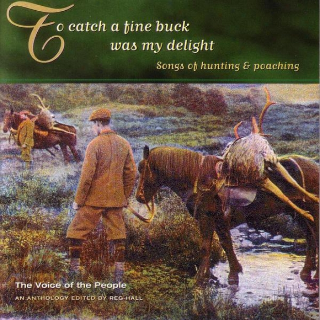 Voce Of The Population 18: To Catch A Fine Buck Was My Delight - Songs Of Hunting And Poaching