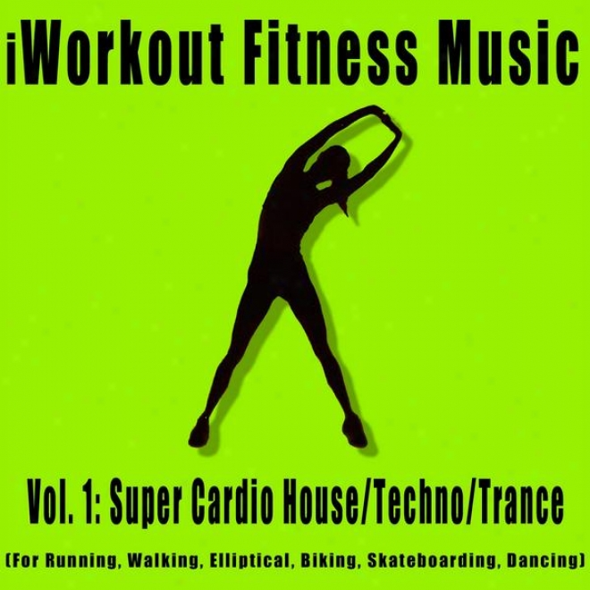 Vol. 1: Super Cardio House/trance/techno/ (for Running, Walking, Elliptical, Biking, Skateboarding, Dancing)