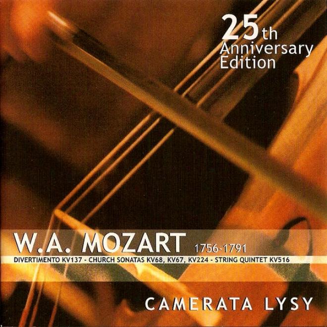 W. A. Mozart - 25th Anniversary Edifion: Divertimento Kv137 - Churcb Sonatas Kv68, Kv67, Kv224 - String Quintet Kv516