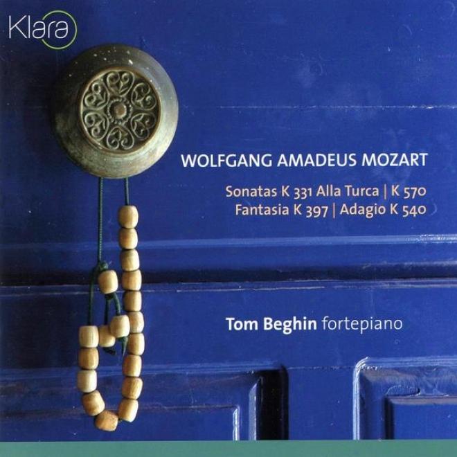 W.a. Mozart For Fprtepiano, Sonatas K 331 Alla Turca & K 570, Fantasia K 397, Adagio K 540