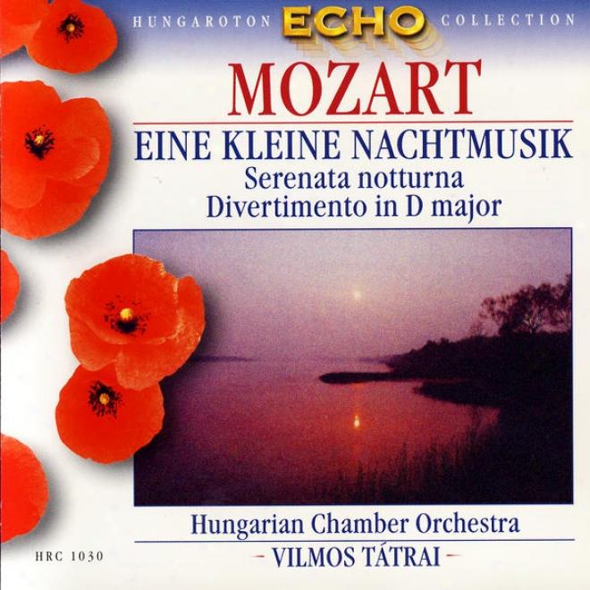 W.a. Mozart: Serenades No.14 'eine Kleine Nachtmusik' & No.6 'serenata Notturna', Divertimento No.11