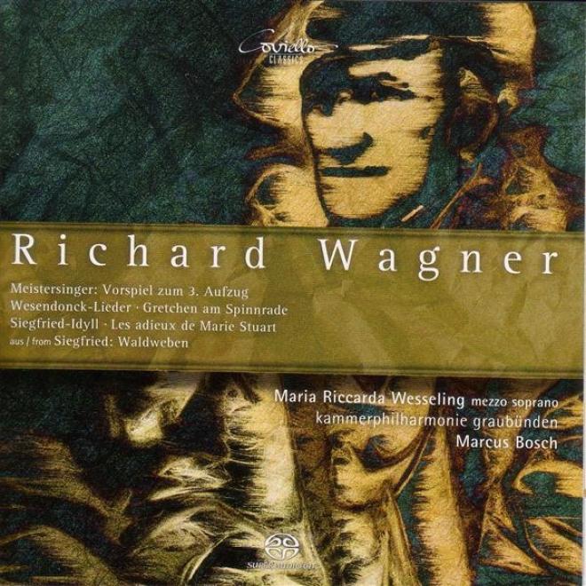 Wagner, R.: 5 Gedichte Fur Eine Frauenstimme / Adieux De Marie Stuart / Siegfried Idyll (wesseling)