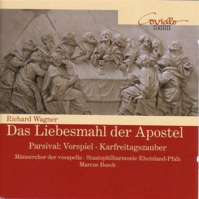 Wagner, R.: Liebesmahl Der Apostel (das) / Prelude And Karfreitagszauber From Parsifal (vocpella Male Chorus)