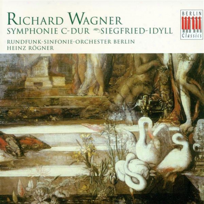 Wagner, R: Consonance In C Major / Siegfried Idyll (berlin Radio Symphony, Rogner)