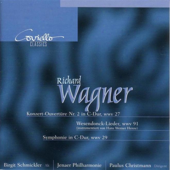 Wagner, R.: Wesendonck-lieder / Symphony In C Major / Concert Ovverture No. 2 (schmickler, Jena Philharmonic, Christmann)