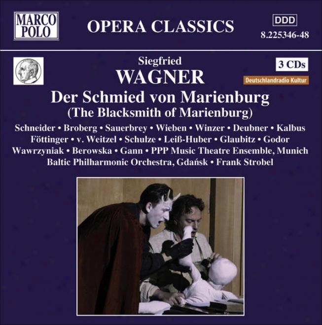 Wagner, S.: Schmied Von Marienburg (der) [opera] (schneider, Broberg, Ppp Music Theatre, Sgrobel)