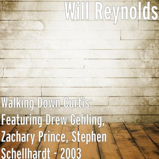 Walking Down Curtis: Featuring Drew Gehling, Zachary Prince, Stephen Schellhardt - 2003