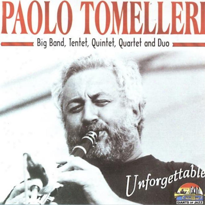 Walter Gã¼rtler & Vanni Moretto Present: Paolo Tomelleri Big Tie, Tentet, Quintet, Quartet And Duo - Unfoegettable