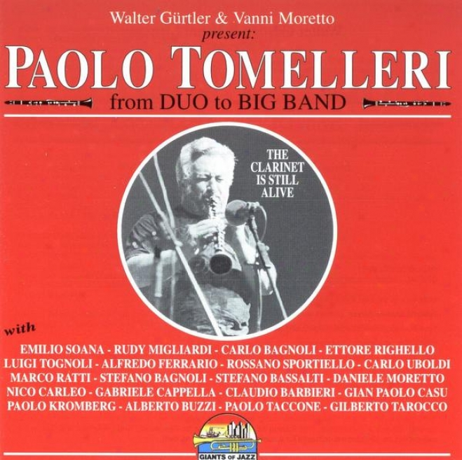 Walter Gã¼rtler & Vanni Moretto Present: Paolo Tomelleri - From Duo To Big Band /  The Clarinet Is Still Alive