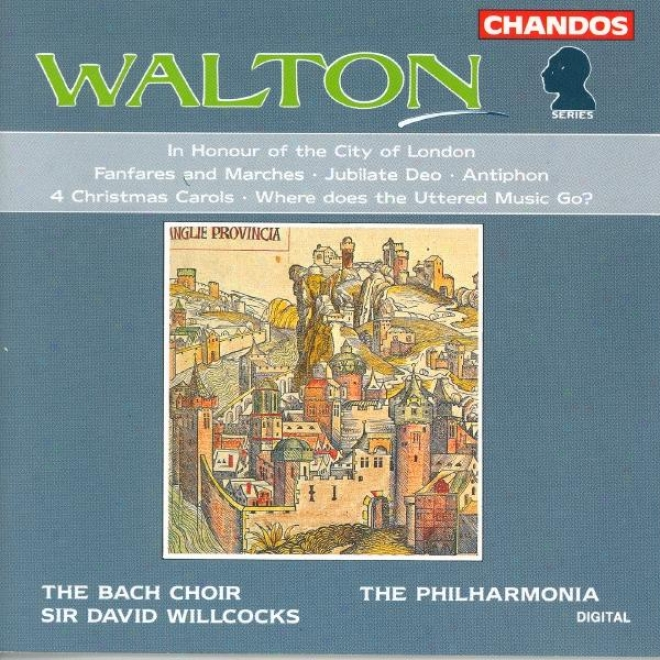 Walton: In Honor Of The City Of London / Fanfares And Borders / Jubilate Deo / Antiphon